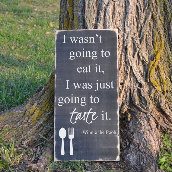 So cute for the kids play kitchen area! Winnie the Pooh quote I wasn't going to eat it, I was just going to taste it kitchen art  Winnie the Pooh quote painted wood sign on Etsy, $45.00