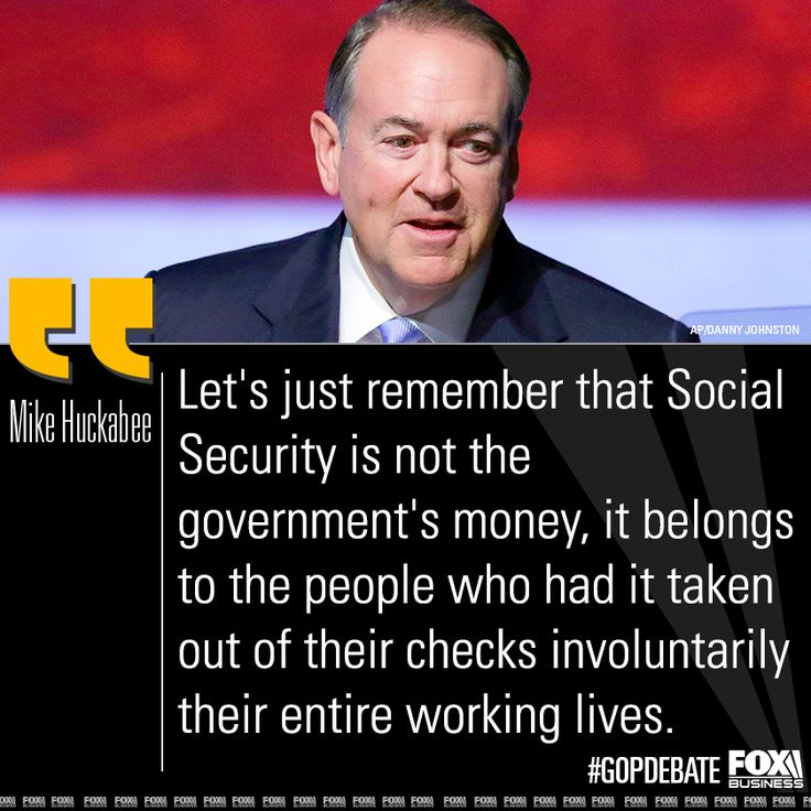 """Mike Huckabee said the government spent Americans' Social Security funds irresponsibly. """"They stole from a pension fund,"""" it wasn't their money."""