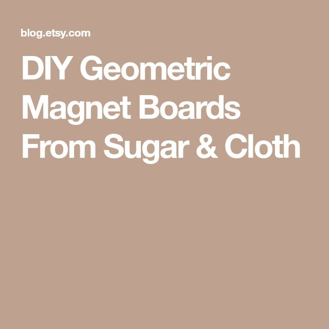 DIY Geometric Magnet Boards From Sugar & Cloth