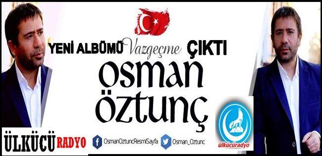 Ulkucu Sanatcı Osman Öztunç'un 'Vazgeçme' albümü çıktı!