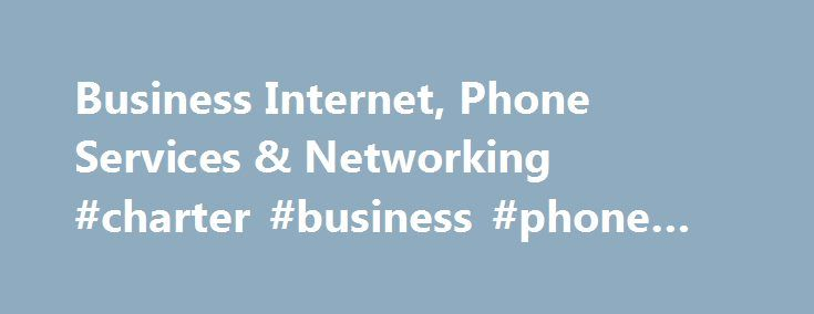 Business Internet, Phone Services & Networking #charter #business #phone #plus http://wichita.remmont.com/business-internet-phone-services-networking-charter-business-phone-plus/  # Charter Business is now Spectrum Business Limited time offer; subject to change. Qualified business customers only. Must not have subscribed to applicable services within the previous 30 days and have no outstanding obligation to Charter. *Bundle price is $69.98 for Spectrum Business Internet and Spectrum…
