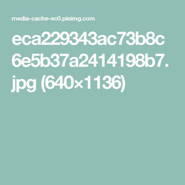 eca229343ac73b8c6e5b37a2414198b7.jpg (640×1136)