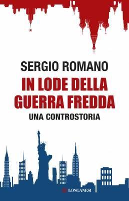 """""""In lode della Guerra Fredda"""" di Sergio Romano"""