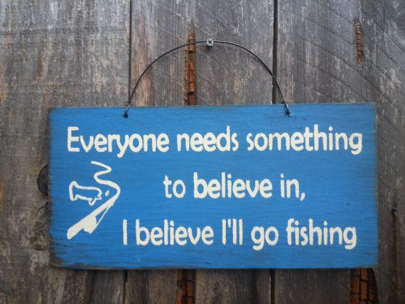 Everyone Needs Something To Believe In Fishing Sign - Fishing Theme - Fisherman Saying - Fishing Decor on Etsy, $10.95