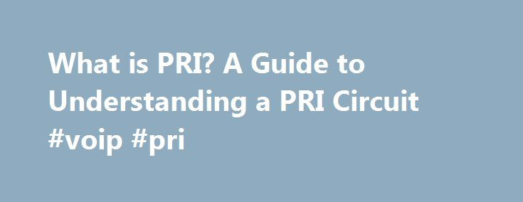 What is PRI? A Guide to Understanding a PRI Circuit #voip #pri http://trinidad-and-tobago.remmont.com/what-is-pri-a-guide-to-understanding-a-pri-circuit-voip-pri/  # What is PRI? We hope that this page provides a little more insight into what exactly a PRI Circuit is. As your business grows, you may come across carriers providing an option of upgrading your phone line to a PRI Circuit, versus traditional Analog lines. While this covers the high level basics, if you need some more in-depth…