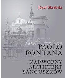 Paolo Fontana : nadworny architekt Sanguszków
