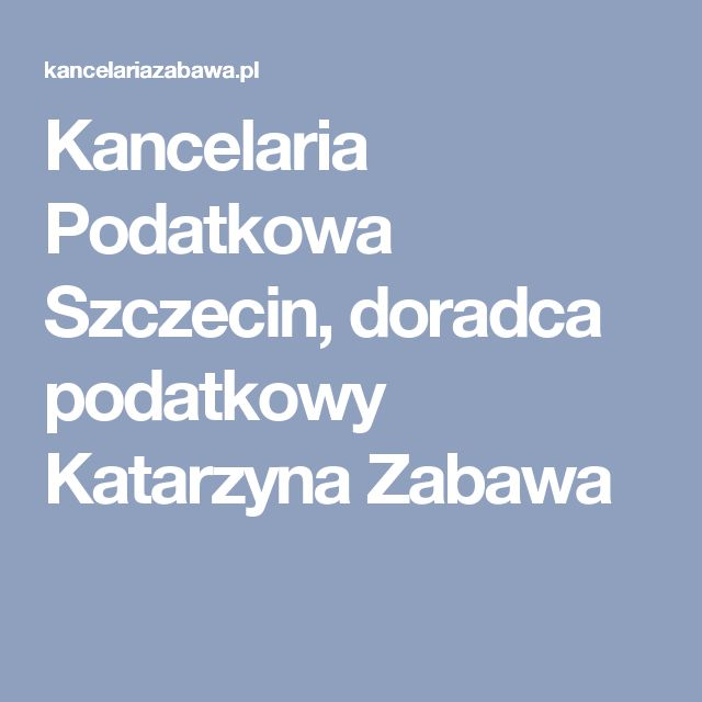 Kancelaria Podatkowa Szczecin, doradca podatkowy Katarzyna Zabawa