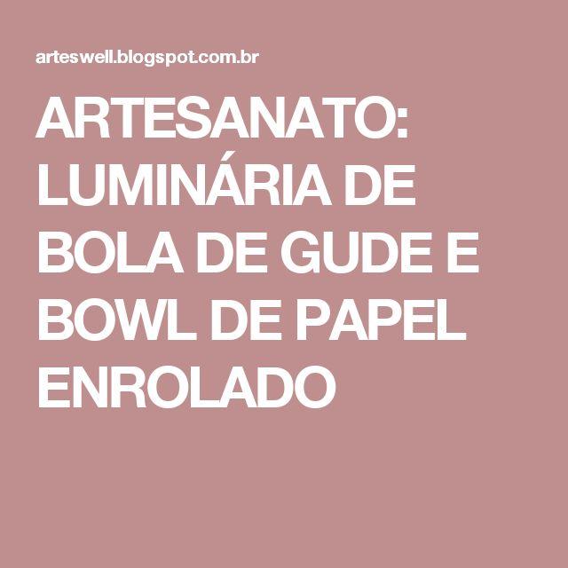 ARTESANATO: LUMINÁRIA  DE BOLA DE GUDE E BOWL DE PAPEL ENROLADO