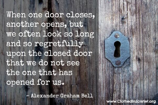 When one door closes, another opens; but we often look so long and so regretfully upon the closed door that we do not see the one that has opened for us. - Alexander Graham Bell #Quotes
