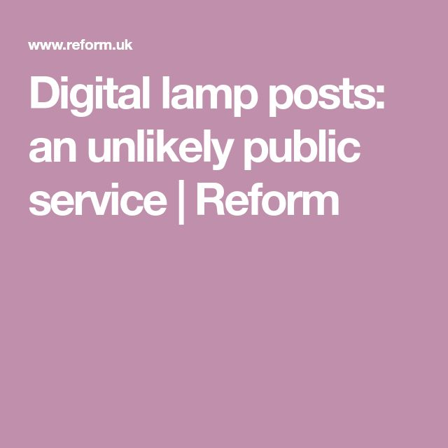 Digital lamp posts: an unlikely public service   Reform