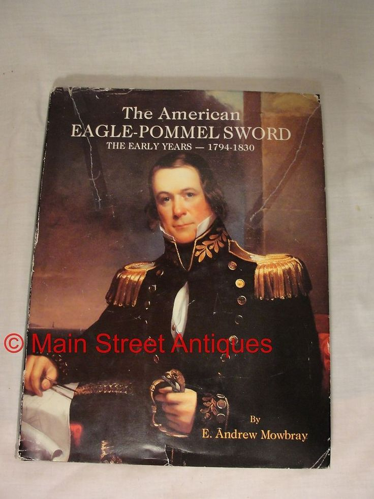 The American Eagle-Pommel Sword The Early Years 1794 - 1830 Hardcover Book