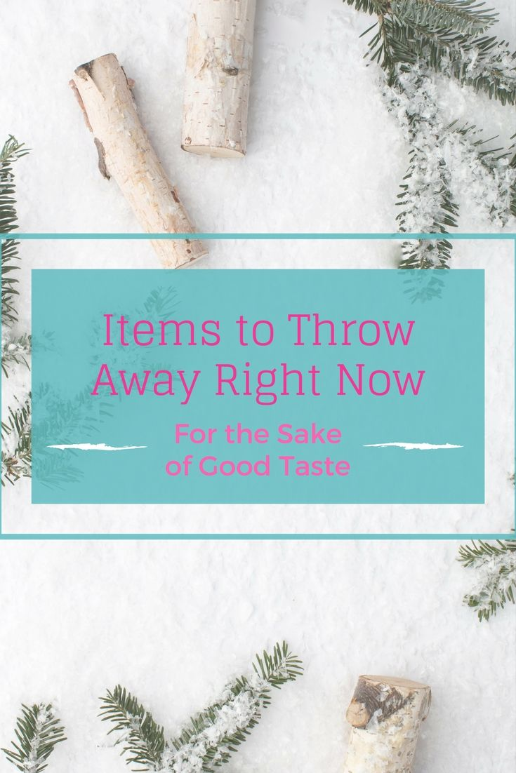 Items to Throw Away Right Now in Preparation for the New Year   For the Sake of Good Taste