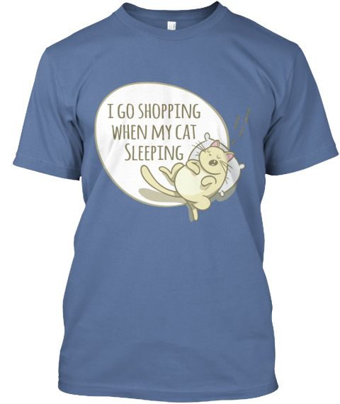 I Go Shopping When My Cat Sleeping Denim Blue T-Shirt Front