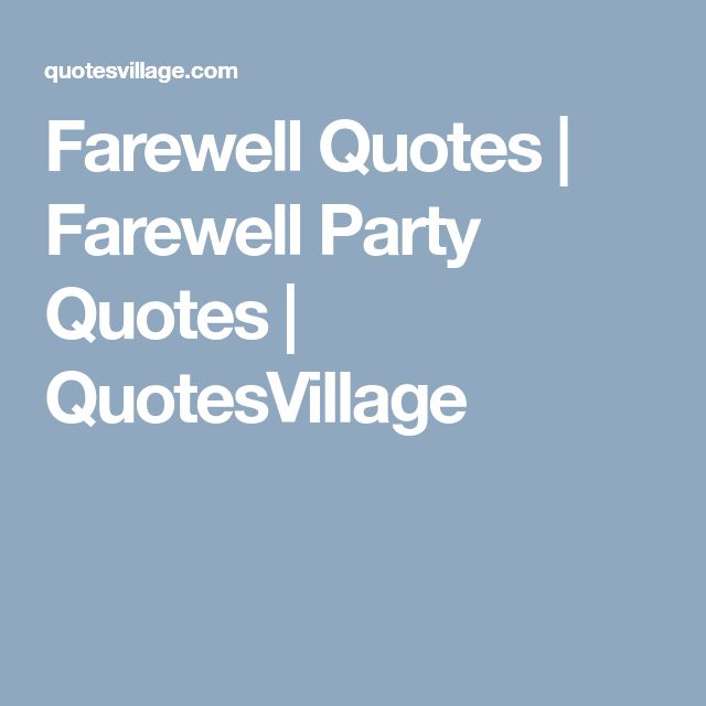 Farewell Quotes | Farewell Party Quotes | QuotesVillage