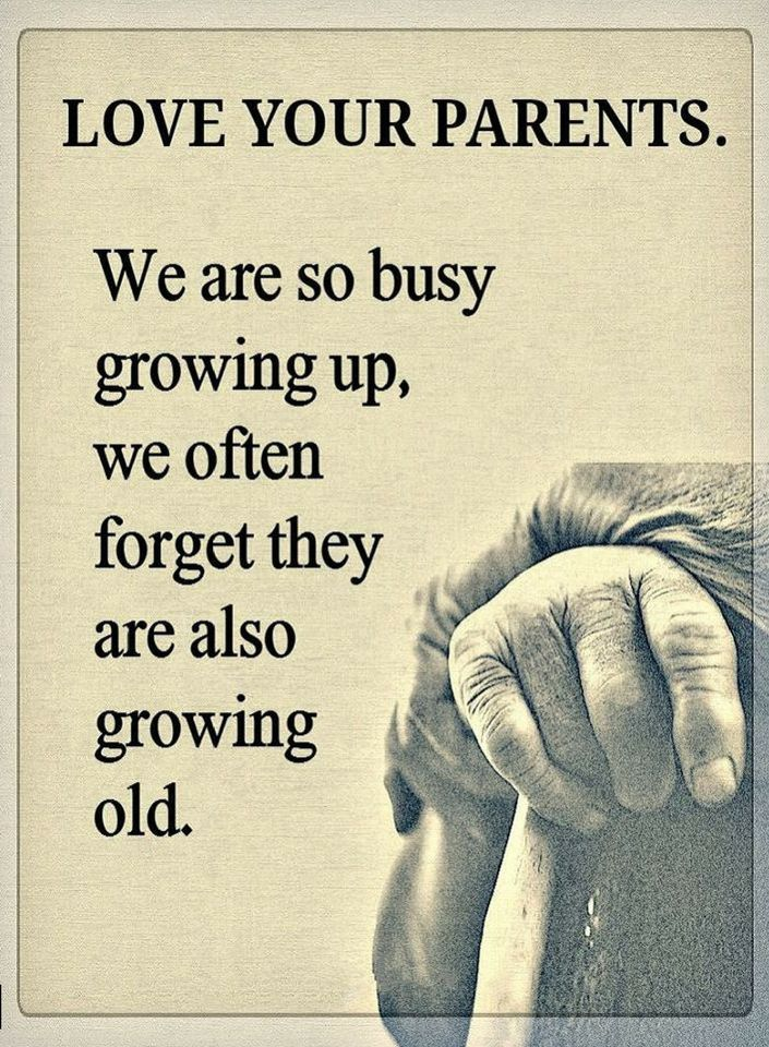 Parents Quotes Love Your Parents We Are So Busy Growing Up We Often Forget They Are Also Growing Old Forgotten Quotes Old Quotes Love Your Parents Quotes