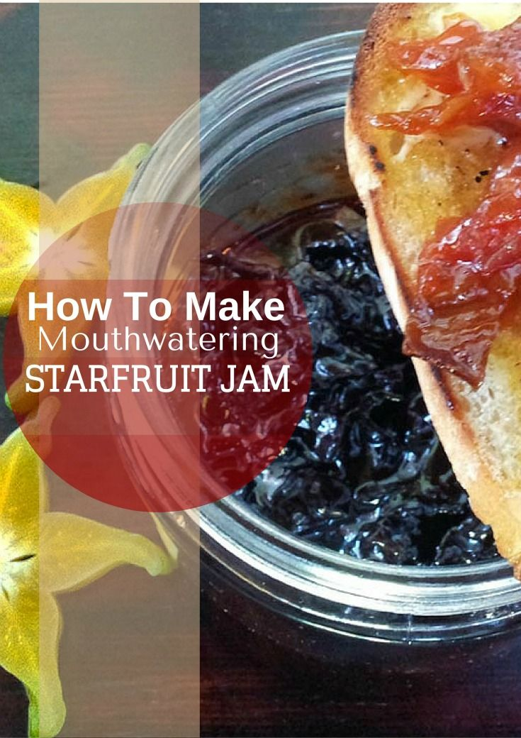 How To Make Quick And Delicious Star Fruit Jam