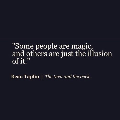 Some people are magic and others are just the illusion of it