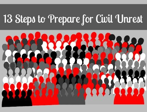 "10 Steps To Prepare For Civil Unrest. It has been over two years since I wrote about the ""Perfect Storm of Civil Unrest"". Looking back, it would be easy to think that perhaps the article was a"