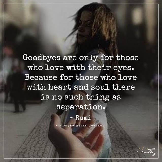 Goodbyes are only for those who love with their eyes. - http://themindsjournal.com/goodbyes-are-only-for-those-who-love-with-their-eyes/