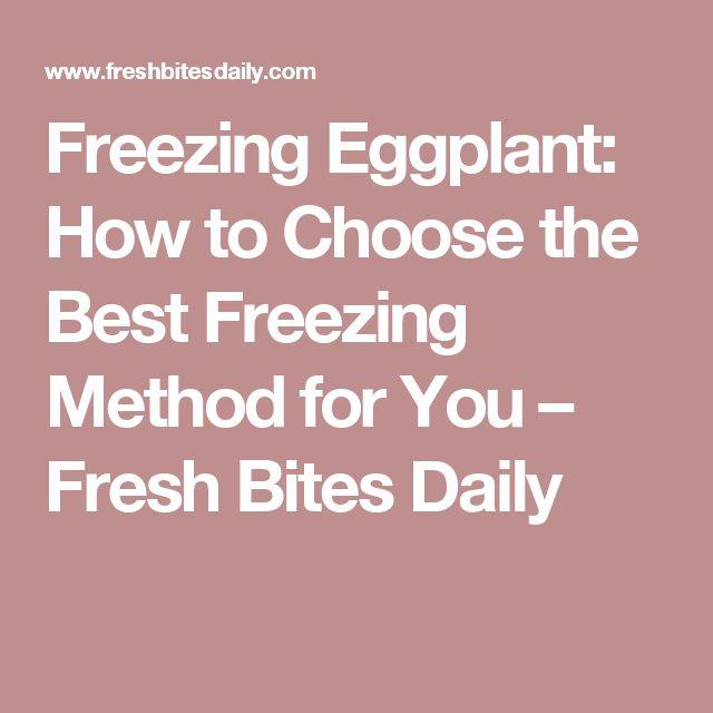 Freezing Eggplant: How to Choose the Best Freezing Method for You – Fresh Bites Daily