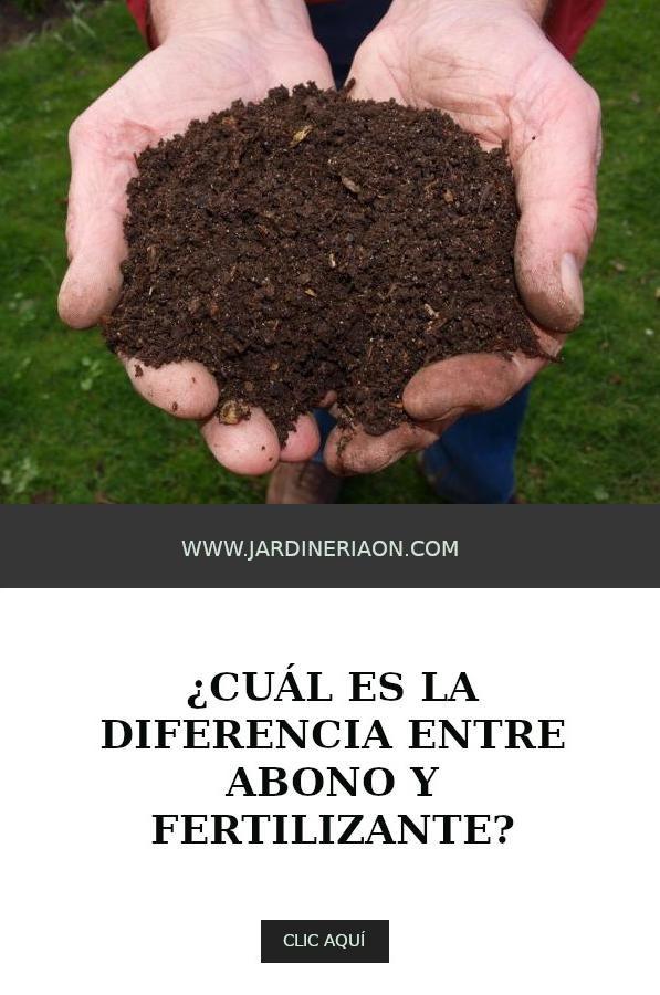 Diferencias Entre Abonos Y Fertilizantes Cultivo De Plantas Abono Natural Para Plantas Fertilizante Para Plantas