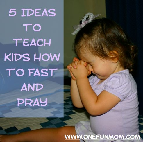 5 Ideas to Teach Kids How to Fast and Pray - One Fun Mom