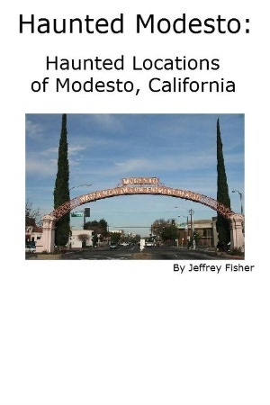 Haunted Modesto: Haunted Locations of Modesto, California
