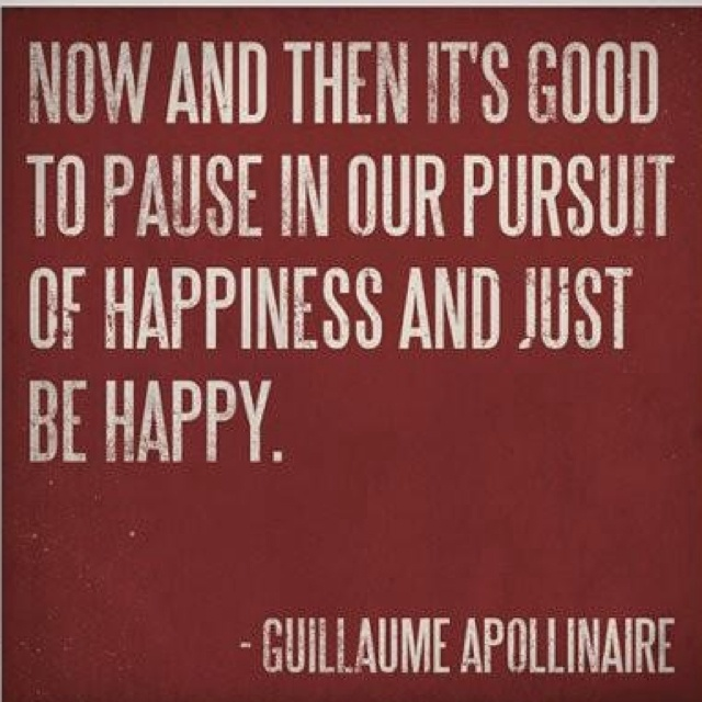 Wise words from French poet: Thoughts, Remember This, Pursuit Of Happy, Quotes, Guillaume Apollinair, Wisdom, Truths, Living, Just Be Happy