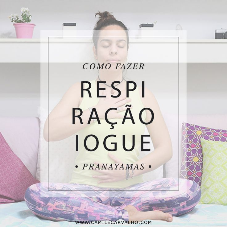 Pranayama: Como fazer a respiração iogue (completa) | blog Camile Carvalho #yoga #pranayama