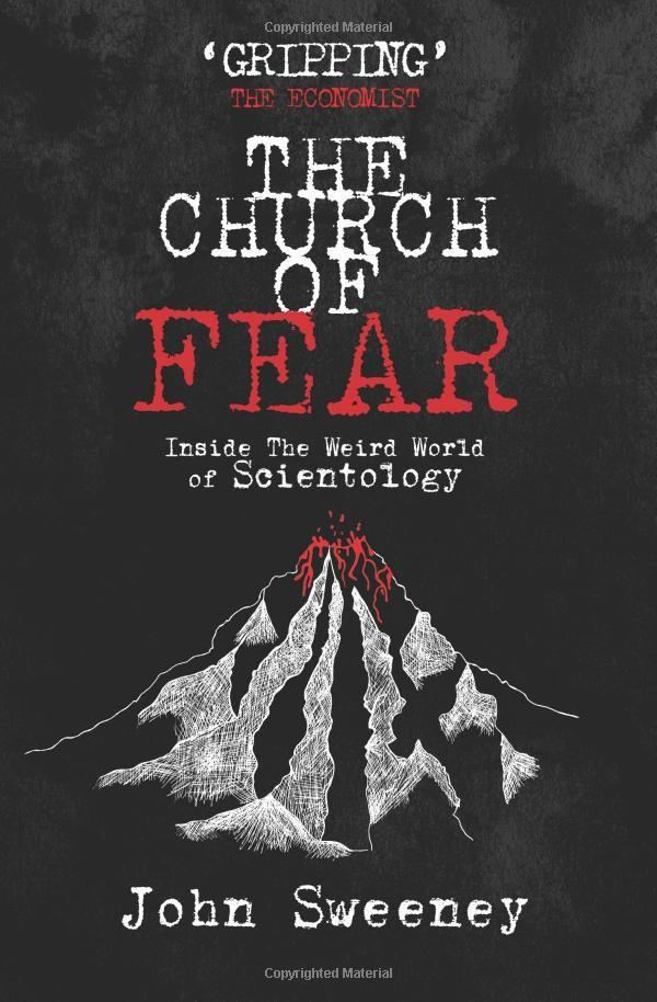 The Church of Fear: Inside The Weird World of Scientology: Amazon.co.uk: John Sweeney: 9781909269033: Books