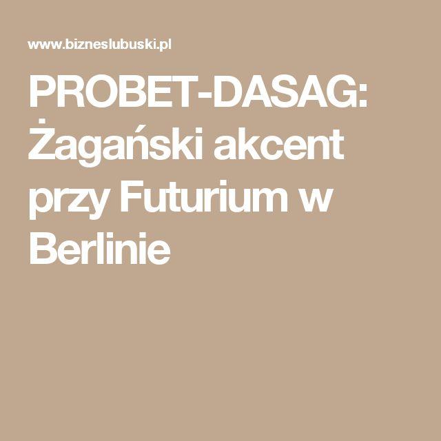 PROBET-DASAG: Żagański akcent przy Futurium w Berlinie