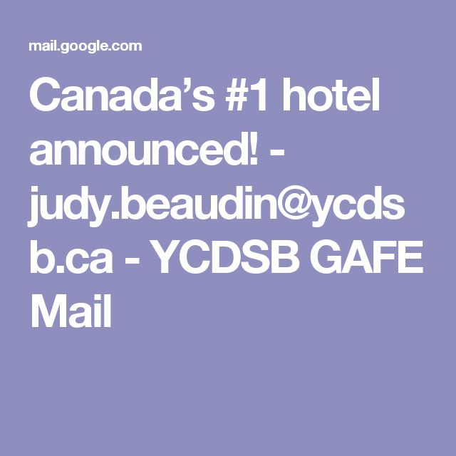 Canada's #1 hotel announced! - judy.beaudin@ycdsb.ca - YCDSB GAFE Mail