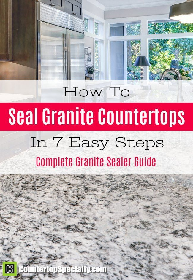 How To Seal Granite Countertops In 7 Steps This Was So Helpful Made Sealing My Granite A Snap And Answered All Granite Sealer Countertops Granite Countertops