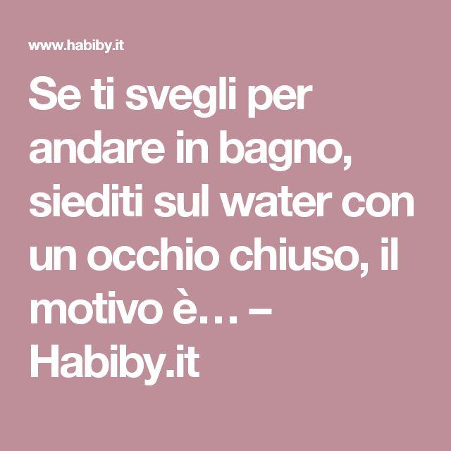Se ti svegli per andare in bagno, siediti sul water con un occhio chiuso, il motivo è… – Habiby.it