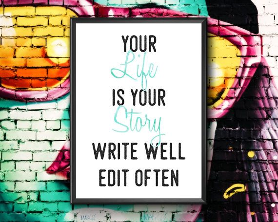 Your Life Is Your Story Write Well Edit Often  Life Quote