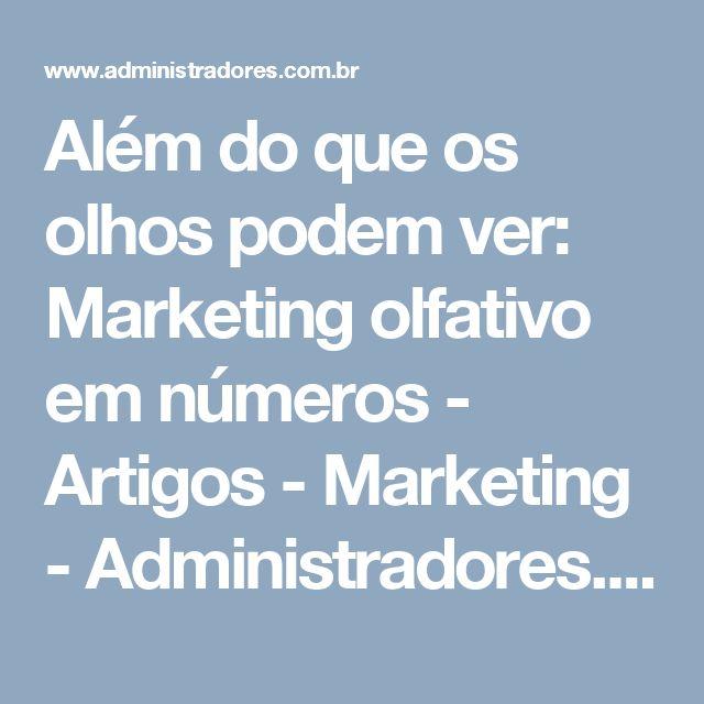 Além do que os olhos podem ver: Marketing olfativo em números - Artigos - Marketing - Administradores.com
