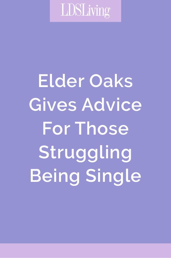 Elder Oaks Gives Advice For Those Struggling Being Single