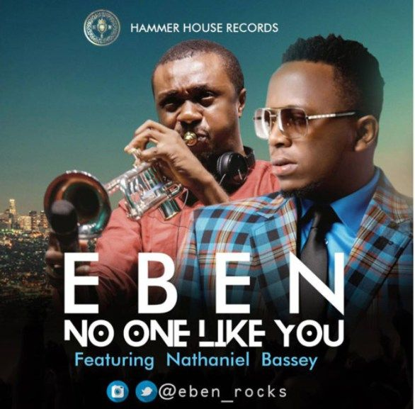 Eben – No One Like You Ft  Nathaniel Bassey mp3 download
