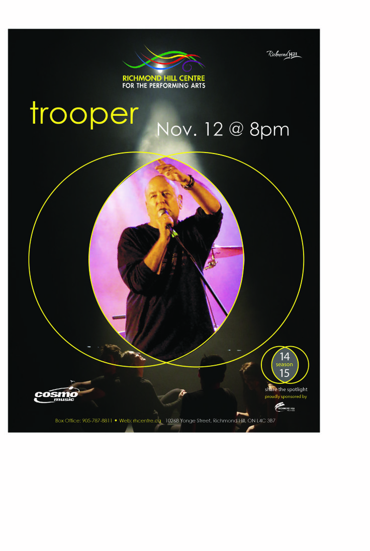 Trooper  Thursday November 13, 2013 @ 8pm   With millions of records, a couple dozen hits and a Juno Award, it's no exaggeration to say that Trooper has become a Canadian legend. With such rock anthems as We're Here for a Good Time (Not a Long Time), Raise a Little Hell and The Boys in the Bright White Sportscar, Trooper continues to consistently sell out shows across the country - often performing for three generations of fans.  www.thegrouptixcompany.com