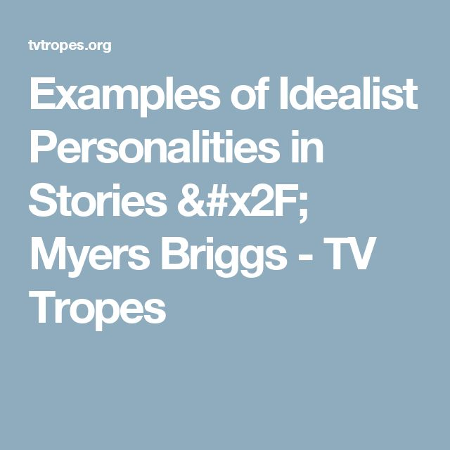 Examples of Idealist Personalities in Stories / Myers Briggs - TV Tropes