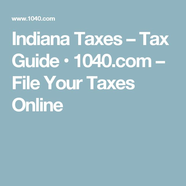 Indiana Taxes – Tax Guide • 1040.com – File Your Taxes Online