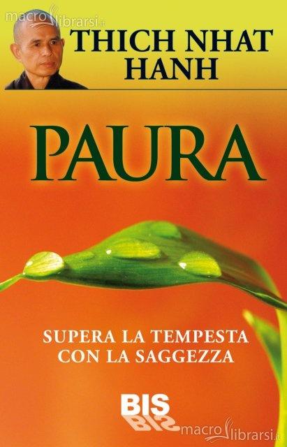 Paura - Libro - Thich Nhat Hanh  I cambiamenti e la sensazione di poter perdere le certezze sono causa di blocchi psicologici e di vere e proprie paure. Thich Nath Hanh rivela qui come è possibile raggiungere una preparazione mentale, una saggezza e una sicurezza interiore in grado di resistere a qualsiasi situazione di difficoltà.