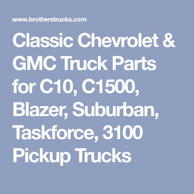 Classic Chevrolet & GMC Truck Parts for C10, C1500, Blazer, Suburban, Taskforce, 3100 Pickup Trucks
