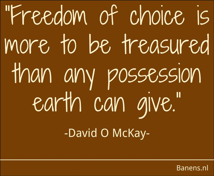 Freedom of Choice is more to be treasured than any possession earth can give.  Durf te kiezen voor je eigen geluk: http://banens.nl