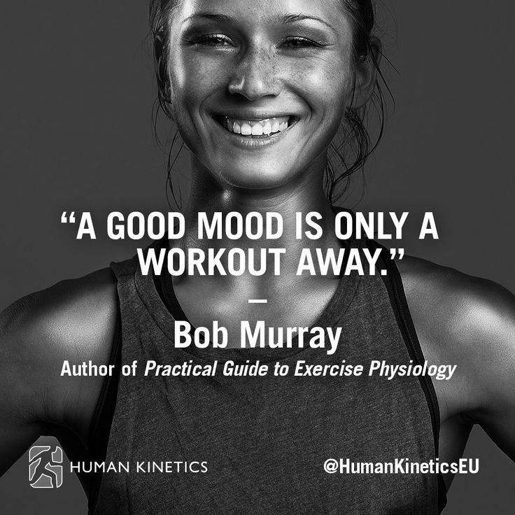 """A good mood is only a workout away."" – Bob Murray, Author of ""Practical Guide to Exercise Physiology"""