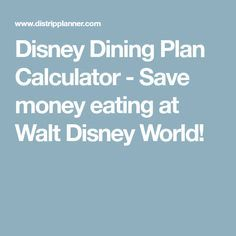 Disney Dining Plan Calculator - Save money eating at Walt Disney World!