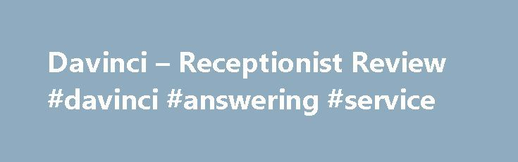 Davinci – Receptionist Review #davinci #answering #service http://sweden.nef2.com/davinci-receptionist-review-davinci-answering-service/  # Davinci Do you own a business? Are you looking to impress your customers well freeing up your time? Have you ever wish that you had an extra set of hands to help with things around the office? Are you looking for a virtual assistant or virtual receptionist that can provide accurate information to your clients and customers while maintaining a…