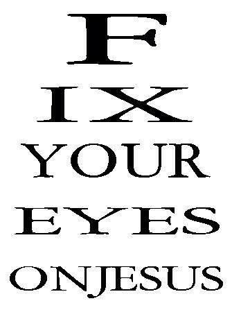Keeping our eyes on Jesus, the source and perfecter of our faith.. Hebrews 12:2 HCSB   If you keep your eyes on Jesus everything else follows.