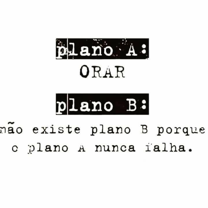 Plano A: ORAR Plano B: não existe plano B porque o plano A nunca falha. #frases #jesus