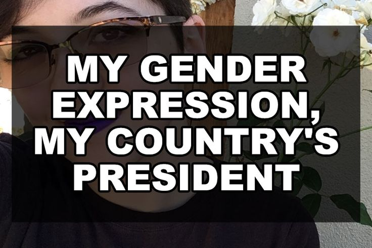 My Gender Expression My Country's President   Our Queer Stories   Queer & LGBT Stories   Our Queer Stories   LGBTQ Coming Out Stories and More
